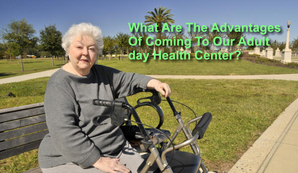 What Are The Advantages Of Coming To Our Adult day Health Center?
